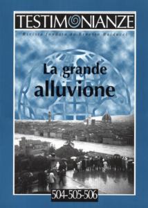 La Grande Alluvione. Numero Monografico. Testimonianze, 2016, vol. 59, n. 504-505-506.