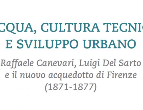 ACQUA, CULTURA TECNICA E SVILUPPO URBANO: Raffaele Canevari, Luigi Del Sarto e il nuovo acquedotto di Firenze (1871-1877)
